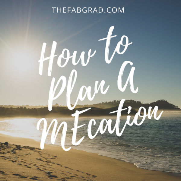 How to Plan A MEcation!